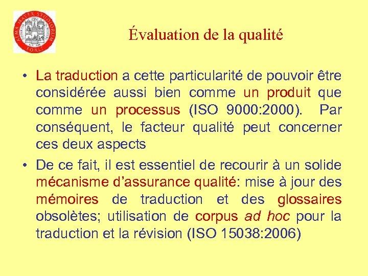 Évaluation de la qualité • La traduction a cette particularité de pouvoir être considérée