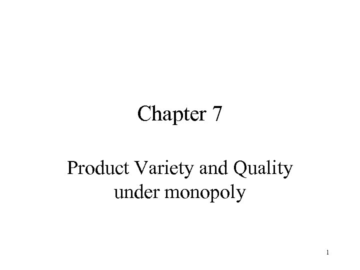 Chapter 7 Product Variety and Quality under monopoly 1