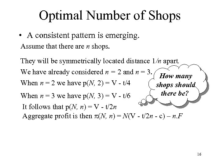 Optimal Number of Shops • A consistent pattern is emerging. Assume that there are