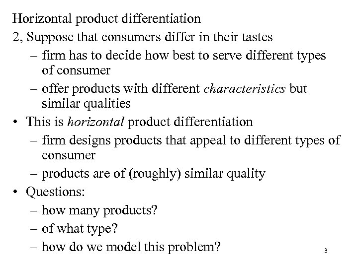 Horizontal product differentiation 2, Suppose that consumers differ in their tastes – firm has