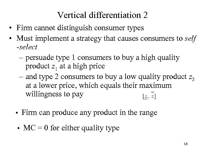 Vertical differentiation 2 • Firm cannot distinguish consumer types • Must implement a strategy