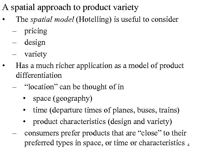 A spatial approach to product variety • The spatial model (Hotelling) is useful to