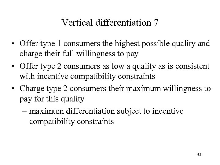 Vertical differentiation 7 • Offer type 1 consumers the highest possible quality and charge
