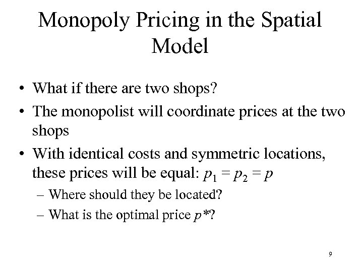 Monopoly Pricing in the Spatial Model • What if there are two shops? •