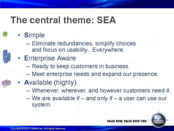 The central theme: SEA • Simple – Eliminate redundancies, simplify choices and focus on