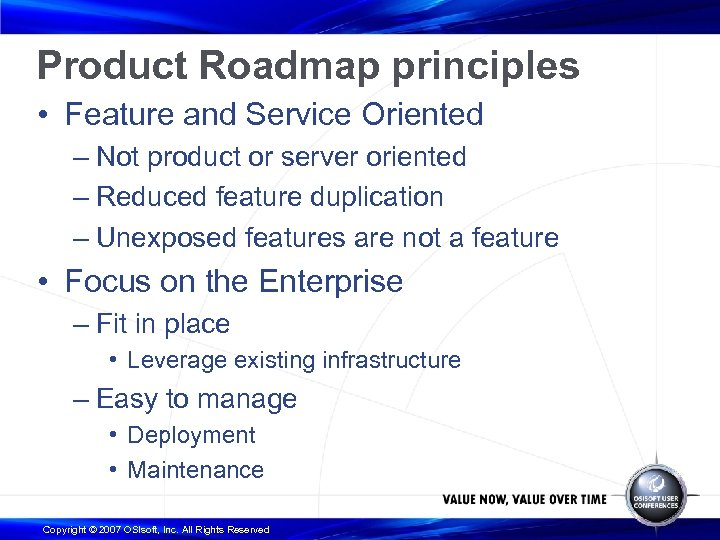Product Roadmap principles • Feature and Service Oriented – Not product or server oriented