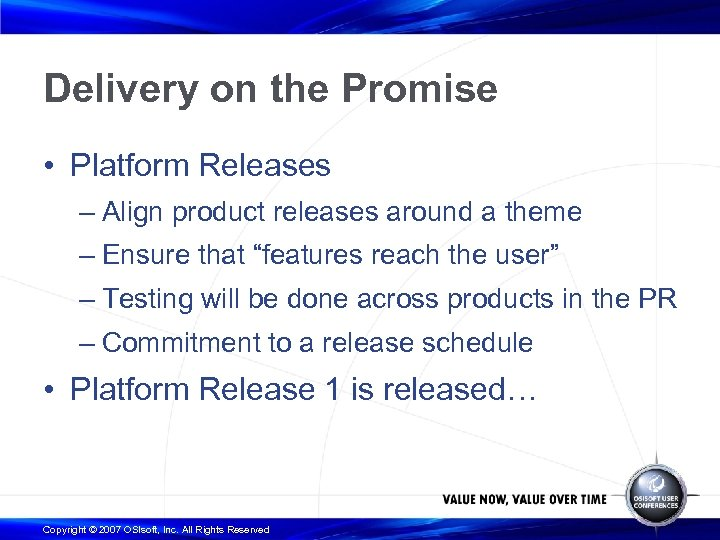 Delivery on the Promise • Platform Releases – Align product releases around a theme
