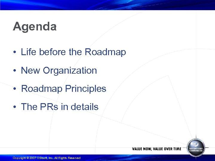 Agenda • Life before the Roadmap • New Organization • Roadmap Principles • The