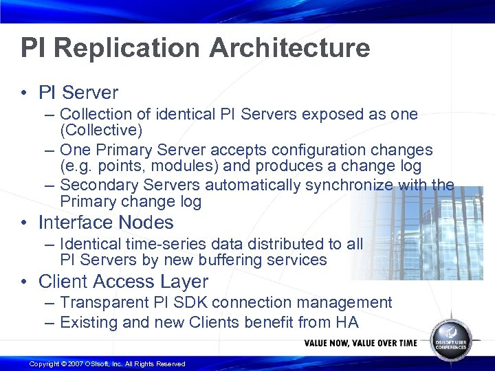 PI Replication Architecture • PI Server – Collection of identical PI Servers exposed as
