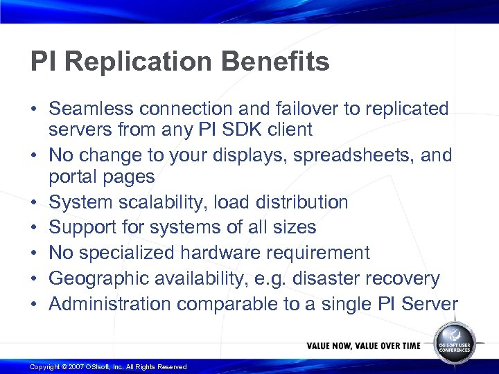 PI Replication Benefits • Seamless connection and failover to replicated servers from any PI