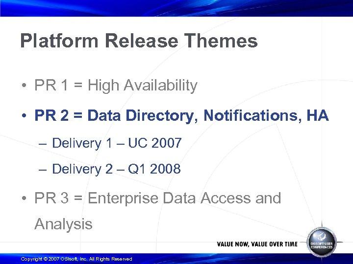 Platform Release Themes • PR 1 = High Availability • PR 2 = Data