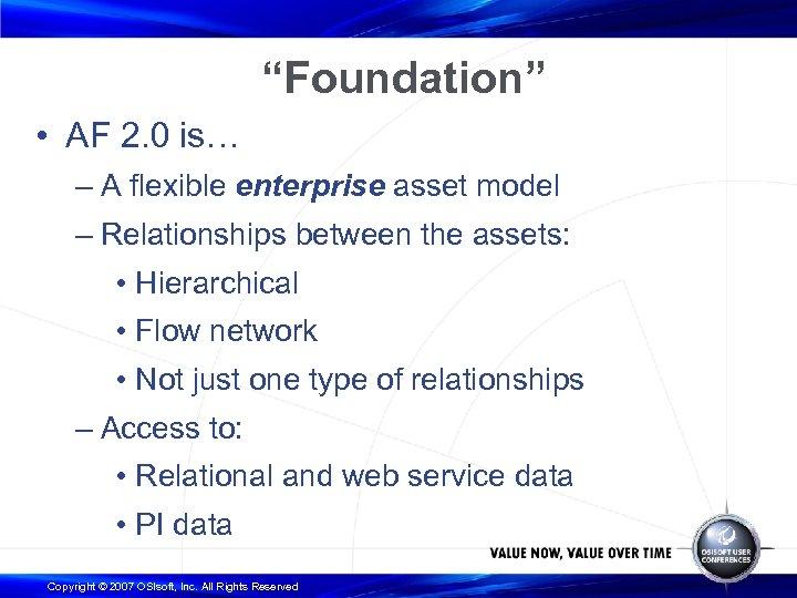 """""""Foundation"""" • AF 2. 0 is… – A flexible enterprise asset model – Relationships"""