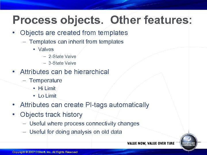 Process objects. Other features: • Objects are created from templates – Templates can inherit