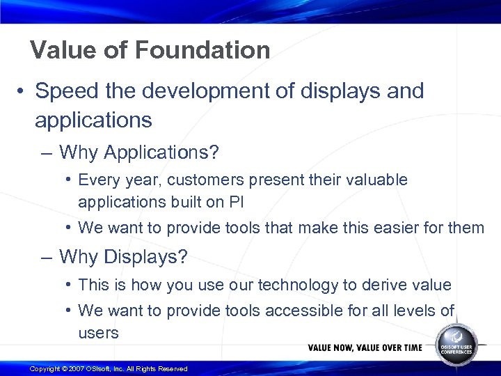 Value of Foundation • Speed the development of displays and applications – Why Applications?