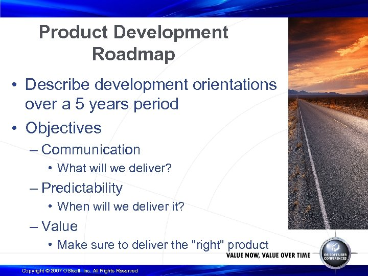 Product Development Roadmap • Describe development orientations over a 5 years period • Objectives