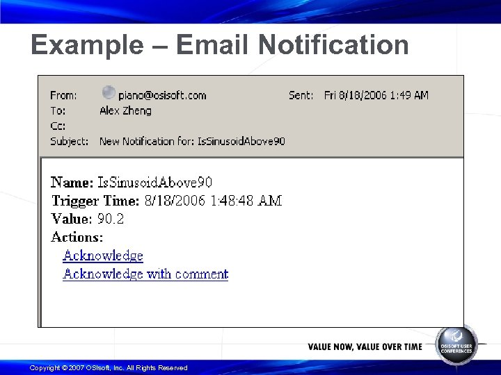 Example – Email Notification Copyright © 2007 OSIsoft, Inc. All Rights Reserved