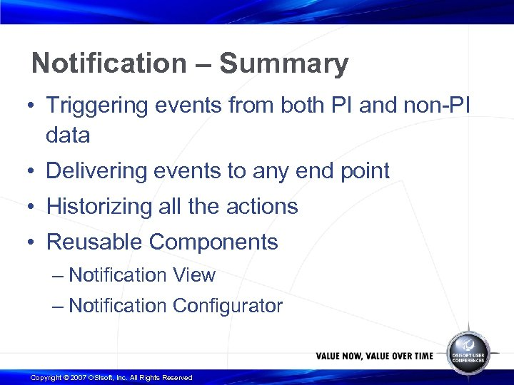 Notification – Summary • Triggering events from both PI and non-PI data • Delivering