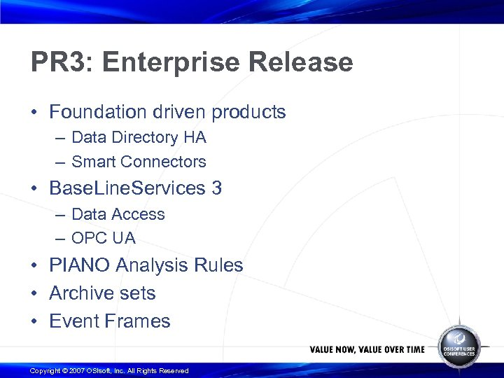 PR 3: Enterprise Release • Foundation driven products – Data Directory HA – Smart