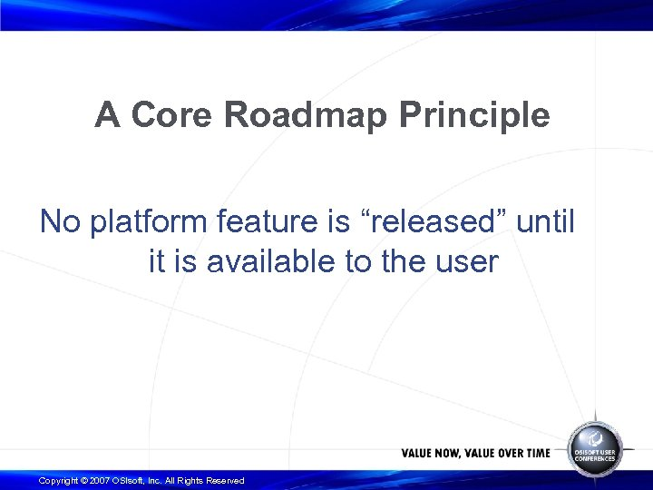 """A Core Roadmap Principle No platform feature is """"released"""" until it is available to"""