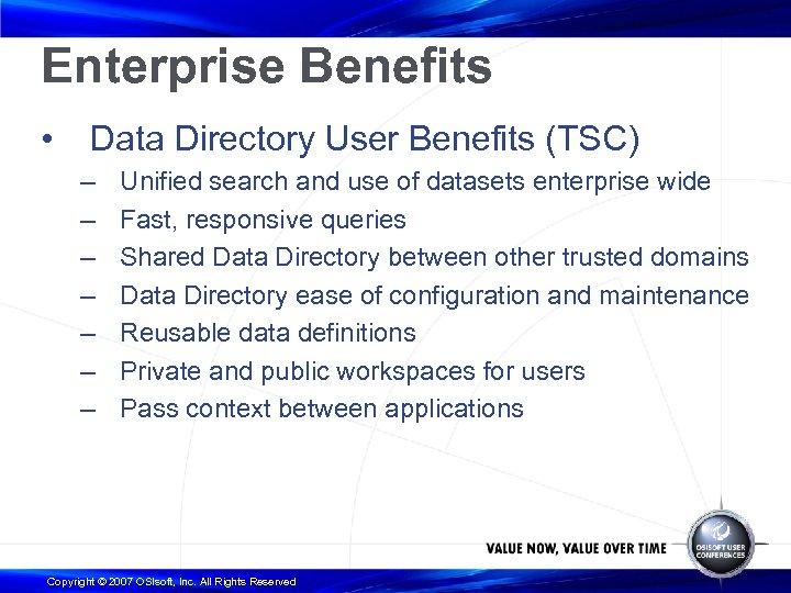 Enterprise Benefits • Data Directory User Benefits (TSC) – – – – Unified search