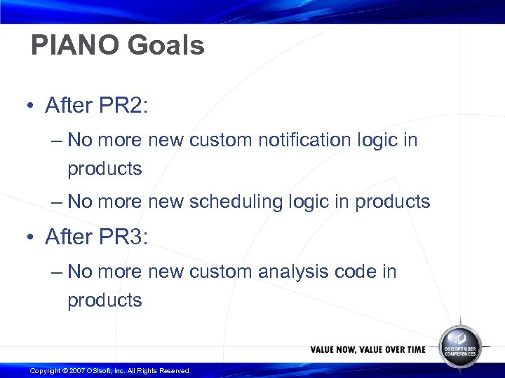 PIANO Goals • After PR 2: – No more new custom notification logic in