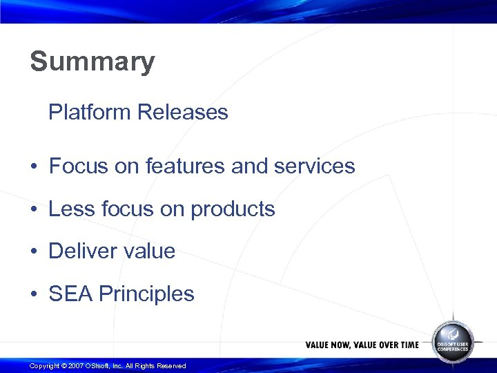Summary Platform Releases • Focus on features and services • Less focus on products