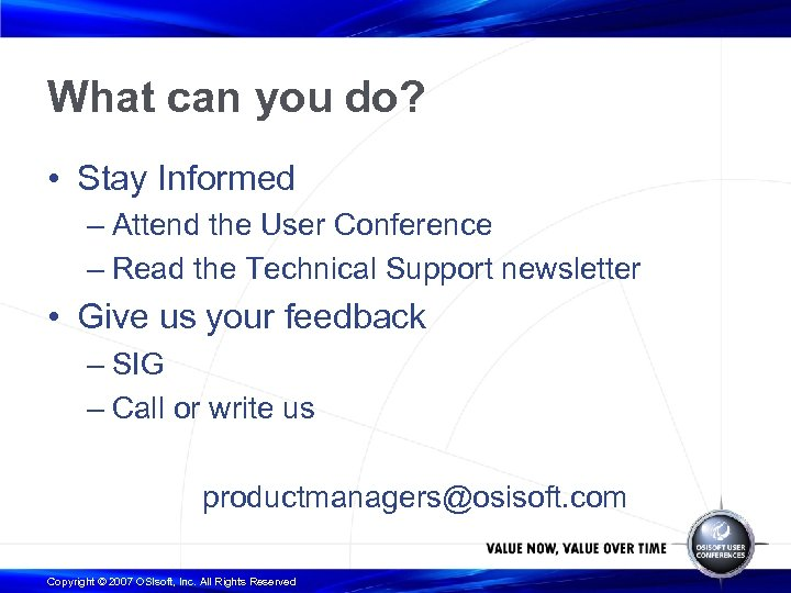 What can you do? • Stay Informed – Attend the User Conference – Read