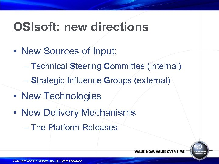 OSIsoft: new directions • New Sources of Input: – Technical Steering Committee (internal) –