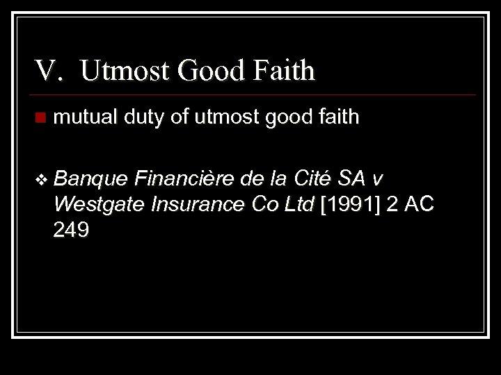 V. Utmost Good Faith n mutual duty of utmost good faith v Banque Financière