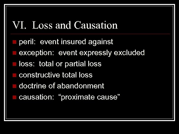 VI. Loss and Causation peril: event insured against n exception: event expressly excluded n