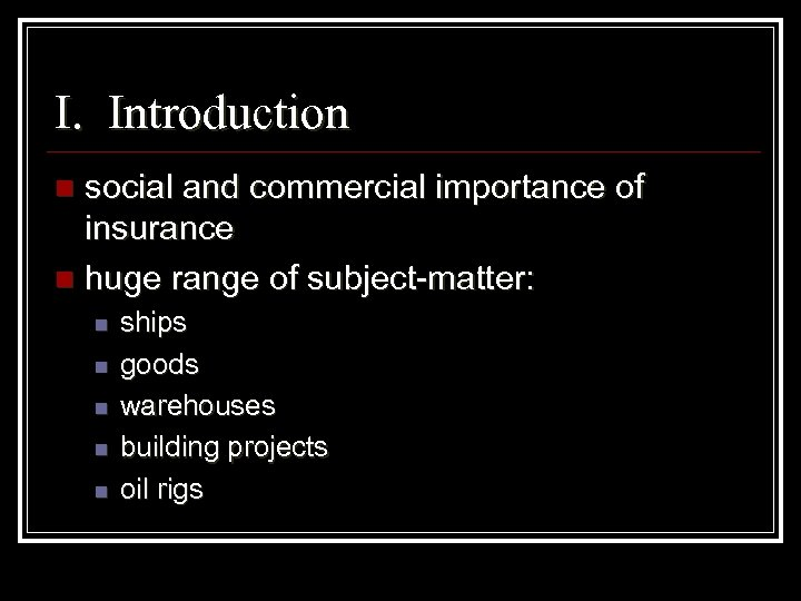 I. Introduction social and commercial importance of insurance n huge range of subject-matter: n