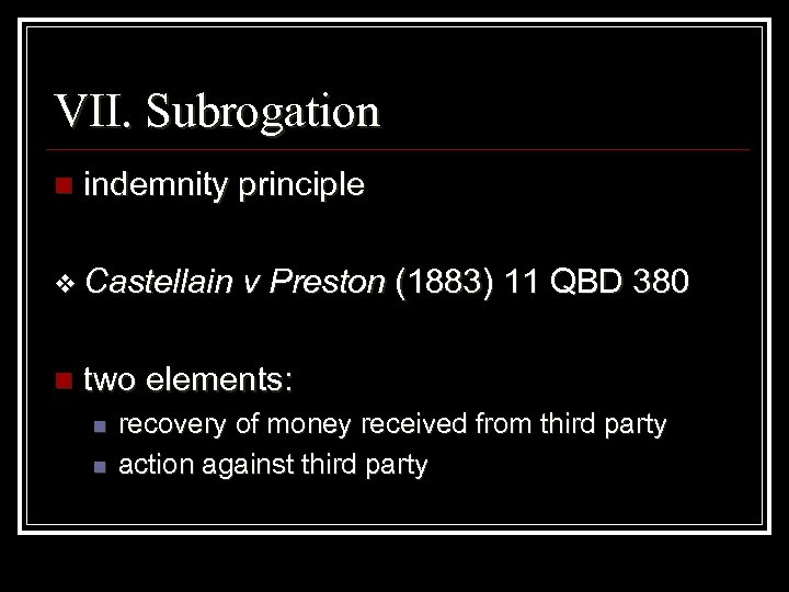 VII. Subrogation n indemnity principle v Castellain n v Preston (1883) 11 QBD 380