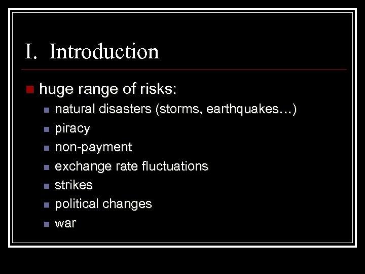 I. Introduction n huge range of risks: n n n natural disasters (storms, earthquakes…)