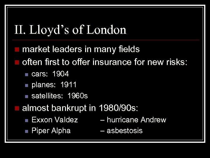 II. Lloyd's of London market leaders in many fields n often first to offer