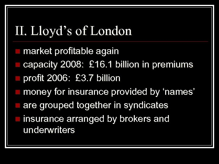 II. Lloyd's of London market profitable again n capacity 2008: £ 16. 1 billion