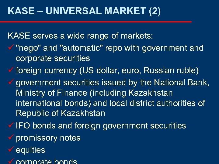KASE – UNIVERSAL MARKET (2) KASE serves a wide range of markets: ü