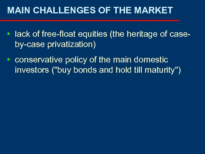 MAIN CHALLENGES OF THE MARKET • lack of free-float equities (the heritage of caseby-case