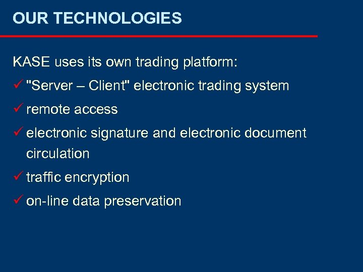 OUR TECHNOLOGIES KASE uses its own trading platform: ü