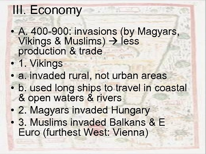 III. Economy • A. 400 -900: invasions (by Magyars, Vikings & Muslims) less production