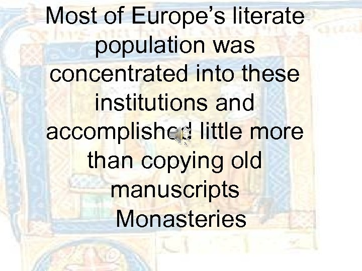 Most of Europe's literate population was concentrated into these institutions and accomplished little more