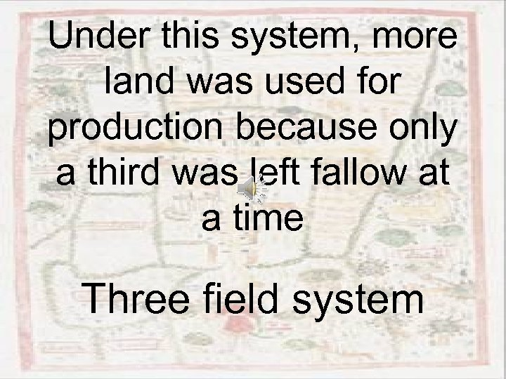 Under this system, more land was used for production because only a third was