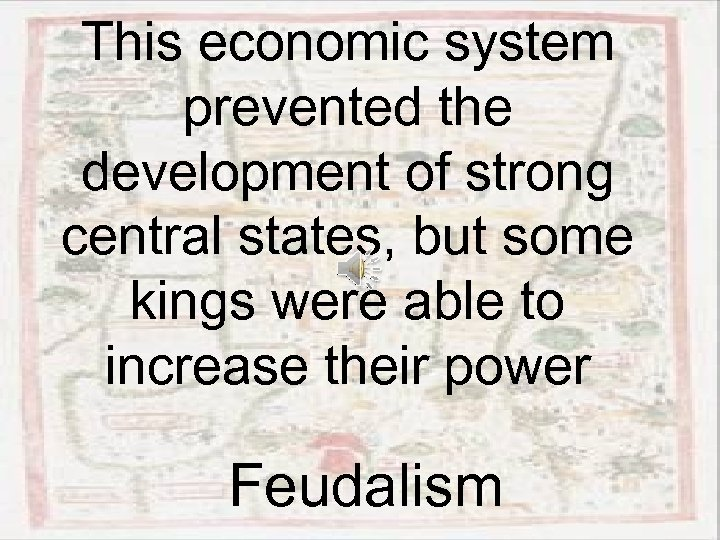 This economic system prevented the development of strong central states, but some kings were
