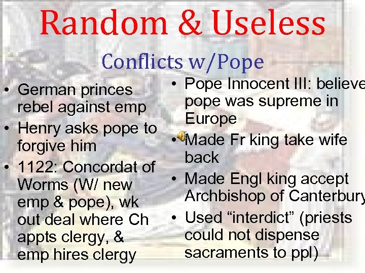Random & Useless Conflicts w/Pope • German princes rebel against emp • Henry asks