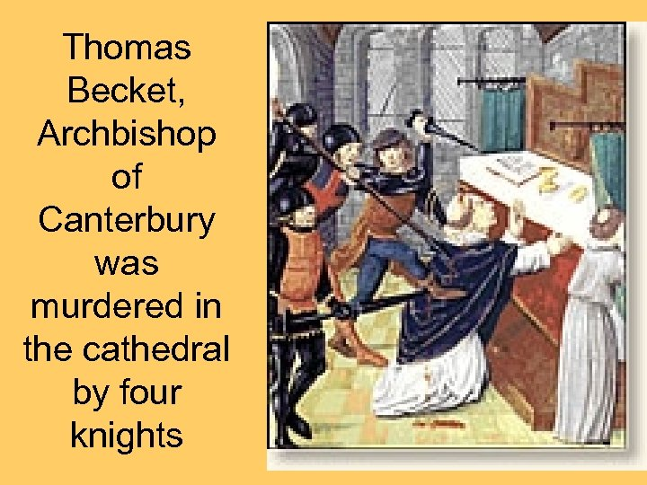Thomas Becket, Archbishop of Canterbury was murdered in the cathedral by four knights