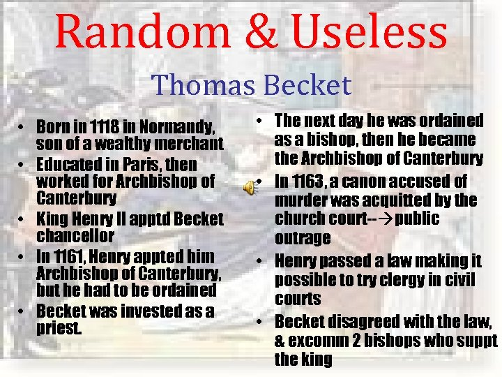 Random & Useless Thomas Becket • Born in 1118 in Normandy, son of a