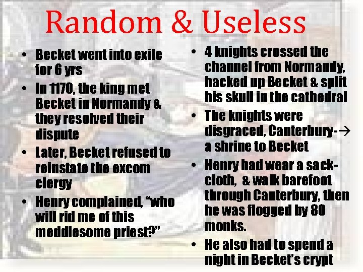 Random & Useless • Becket went into exile for 6 yrs • In 1170,
