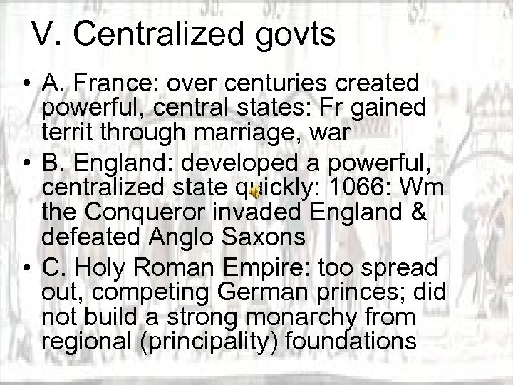 V. Centralized govts • A. France: over centuries created powerful, central states: Fr gained