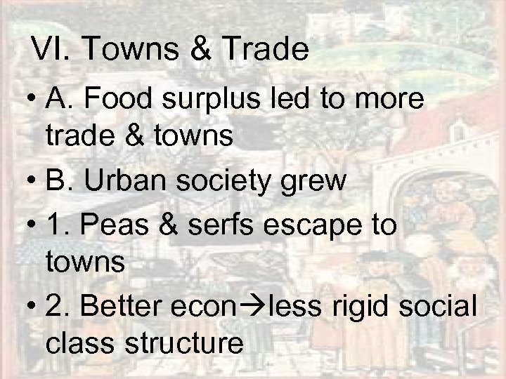 VI. Towns & Trade • A. Food surplus led to more trade & towns