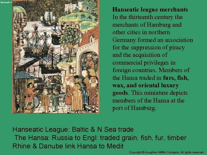 Hanseatic league merchants In the thirteenth century the merchants of Hamburg and other cities