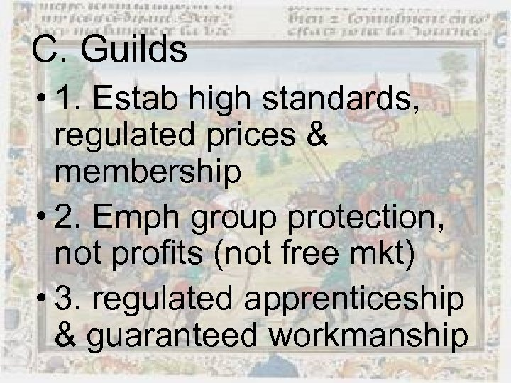 C. Guilds • 1. Estab high standards, regulated prices & membership • 2. Emph
